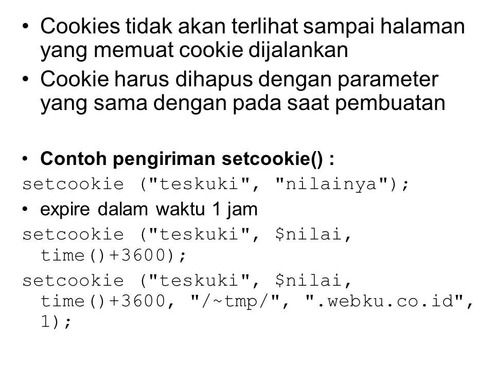 Cookies tidak akan terlihat sampai halaman yang memuat cookie dijalankan Cookie harus dihapus dengan parameter yang sama dengan pada saat pembuatan Contoh pengiriman setcookie() : setcookie ( teskuki , nilainya ); expire dalam waktu 1 jam setcookie ( teskuki , $nilai, time()+3600); setcookie ( teskuki , $nilai, time()+3600, /~tmp/ , .webku.co.id , 1);