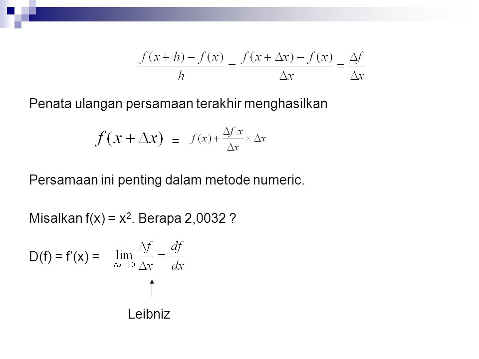 Penata ulangan persamaan terakhir menghasilkan = Persamaan ini penting dalam metode numeric. Misalkan f(x) = x 2. Berapa 2,0032 ? D(f) = f'(x) = Leibn
