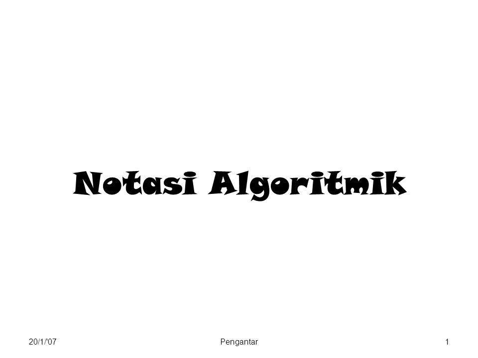 29/1/ 07Komponen Algoritma82 Contoh 4 (cont'd) Spesifikasi: Input : n (detik), integer Proses : menghitung hari, jam, menit, detik ekivalen dengan n Output : HARI, JAM, MENIT, DETIK Analisis : nama-nama informasi yang akan dibutuhkan adalah : n : bilangan yang dibaca sebagai data, integer antara 0 dan 999999 H : HARI, bilangan bulat positif, HARI J : JAM, bilangan bulat positif antara 0 - 23 M : MENIT, bilangan bulat antara 0 -59 D : DETIK, bilangan bulat antara 0 - 59 Rumus : 1 hari = 86400 detik; 1 jam = 3600 detik dan 1 menit = 60 detik.