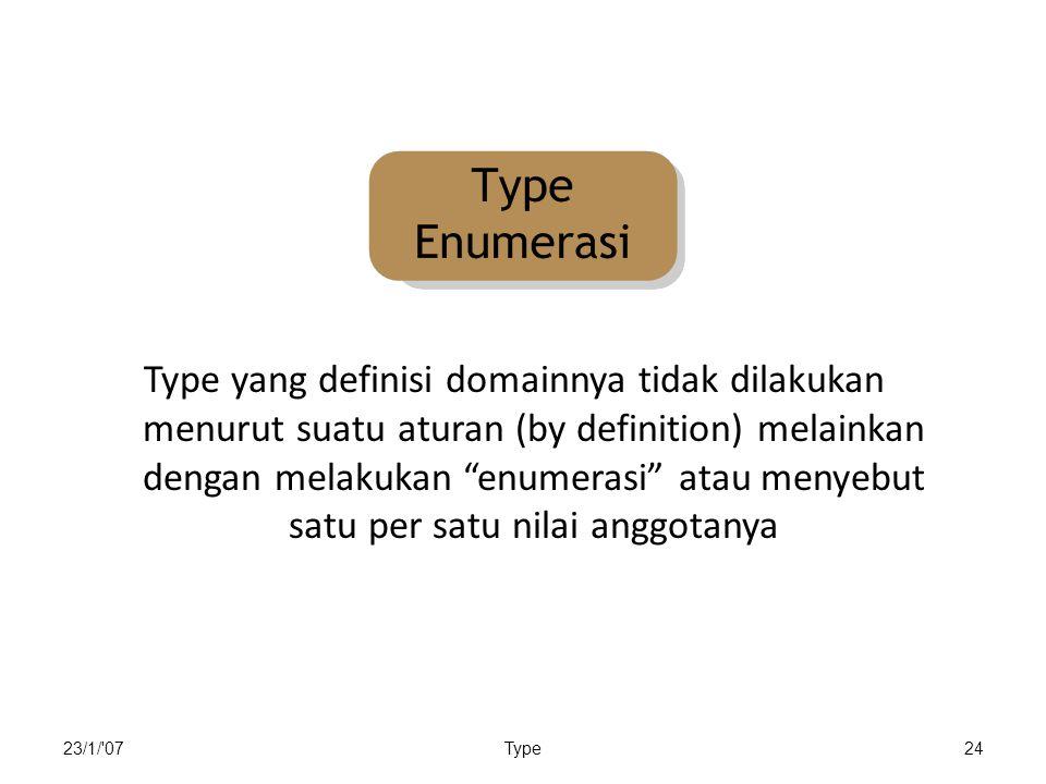 23/1/ 07Type24 Type yang definisi domainnya tidak dilakukan menurut suatu aturan (by definition) melainkan dengan melakukan enumerasi atau menyebut satu per satu nilai anggotanya