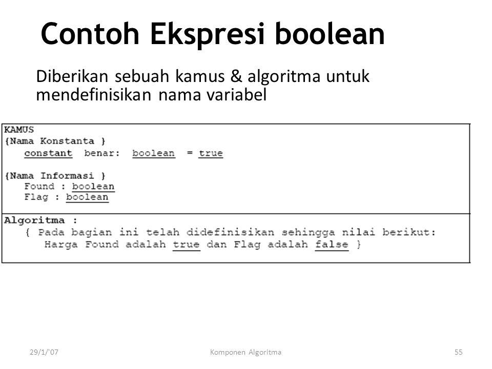 29/1/ 07Komponen Algoritma55 Contoh Ekspresi boolean Diberikan sebuah kamus & algoritma untuk mendefinisikan nama variabel