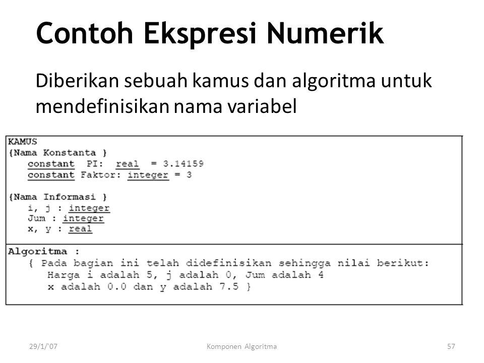 29/1/ 07Komponen Algoritma57 Contoh Ekspresi Numerik Diberikan sebuah kamus dan algoritma untuk mendefinisikan nama variabel