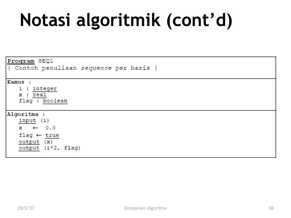 29/1/ 07Komponen Algoritma66 Notasi algoritmik (cont'd)