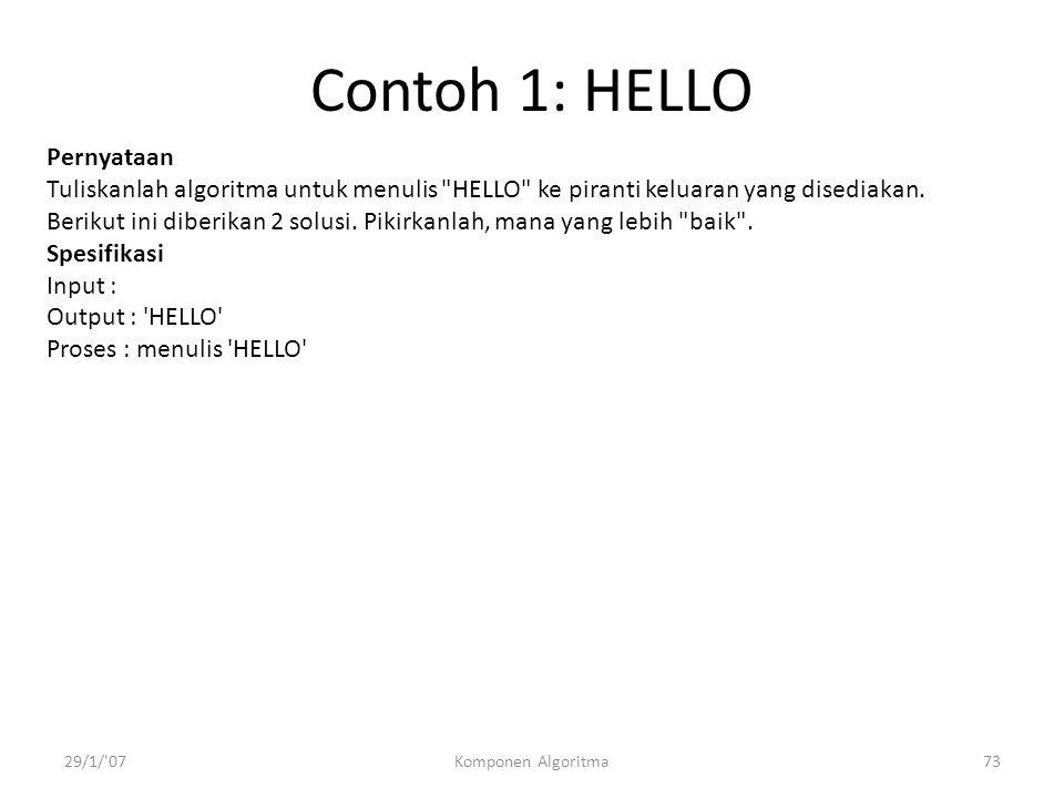29/1/ 07Komponen Algoritma73 Contoh 1: HELLO Pernyataan Tuliskanlah algoritma untuk menulis HELLO ke piranti keluaran yang disediakan.