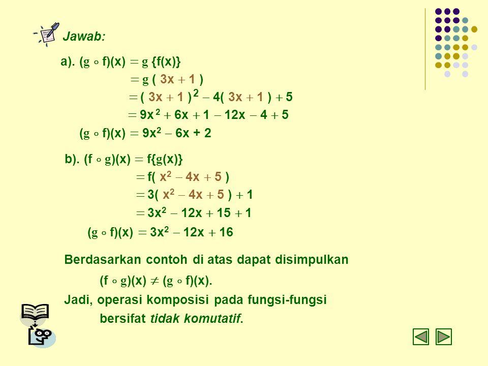 Jawab: a). ( g  f)(x)  g {f(x)}  g ( 3x  1 )   ( 3x  1 ) 2  4( 3x  1 )  5  9x 2  6x  1  12x  4  5  ( g  f)(x)  9x 2