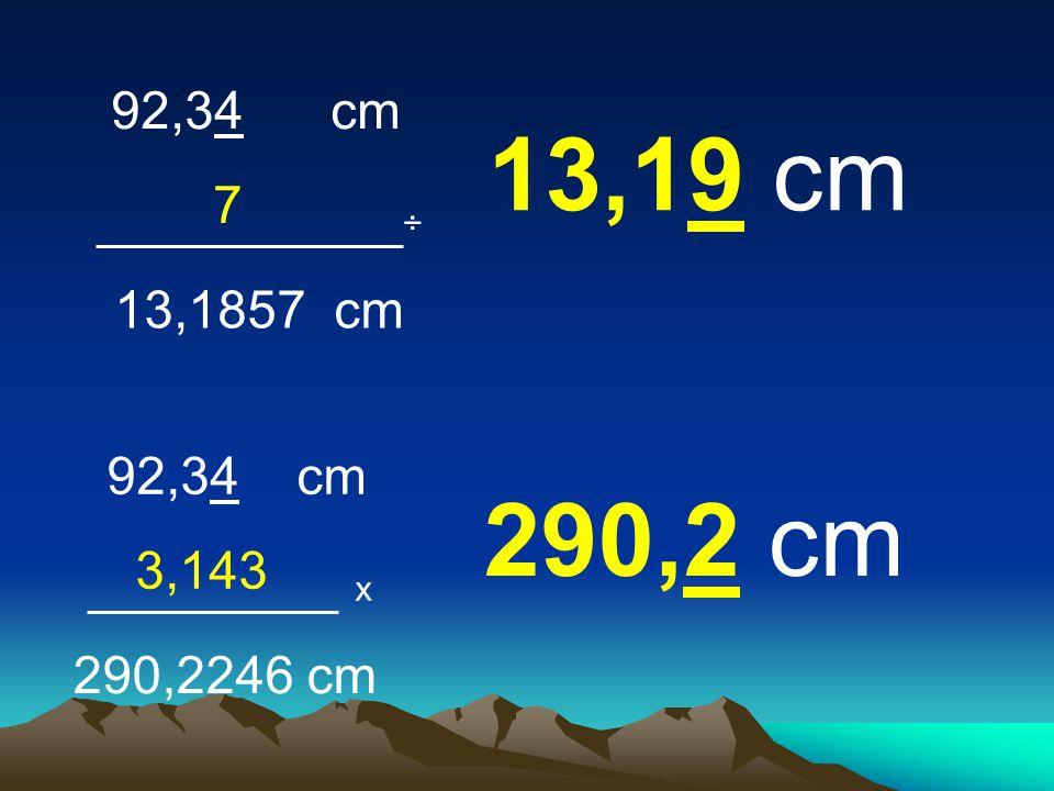 92,34 cm 7 ÷ 13,1857 cm 13,19 cm 92,34 cm 3,143 x 290,2246 cm 290,2 cm