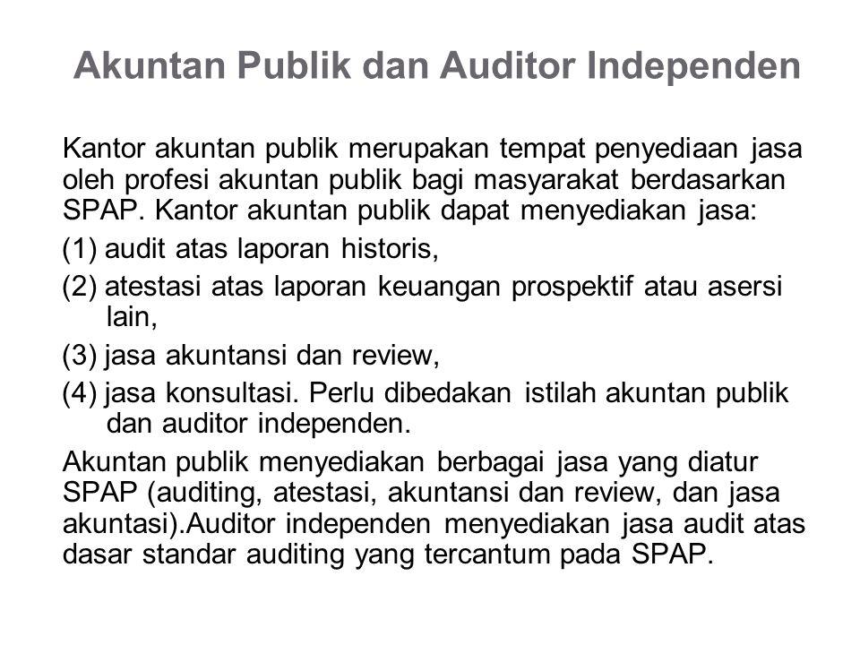 Akuntan Publik dan Auditor Independen Kantor akuntan publik merupakan tempat penyediaan jasa oleh profesi akuntan publik bagi masyarakat berdasarkan SPAP.
