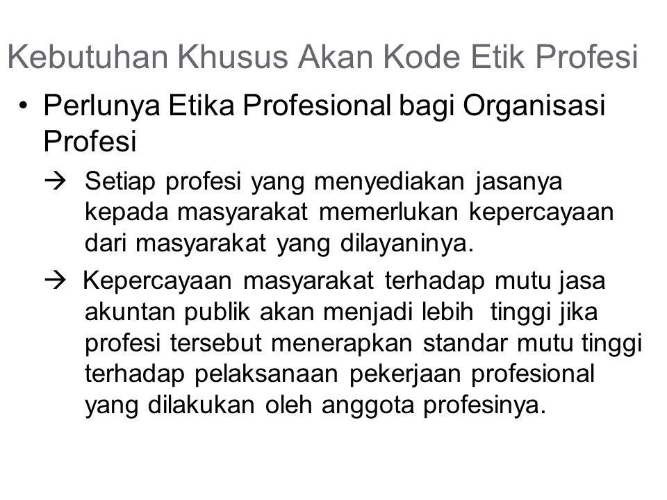 Kebutuhan Khusus Akan Kode Etik Profesi Perlunya Etika Profesional bagi Organisasi Profesi  Setiap profesi yang menyediakan jasanya kepada masyarakat memerlukan kepercayaan dari masyarakat yang dilayaninya.