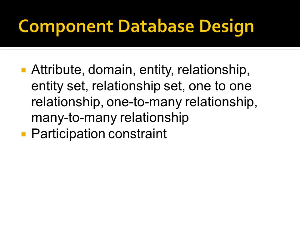  Attribute, domain, entity, relationship, entity set, relationship set, one to one relationship, one-to-many relationship, many-to-many relationship  Participation constraint