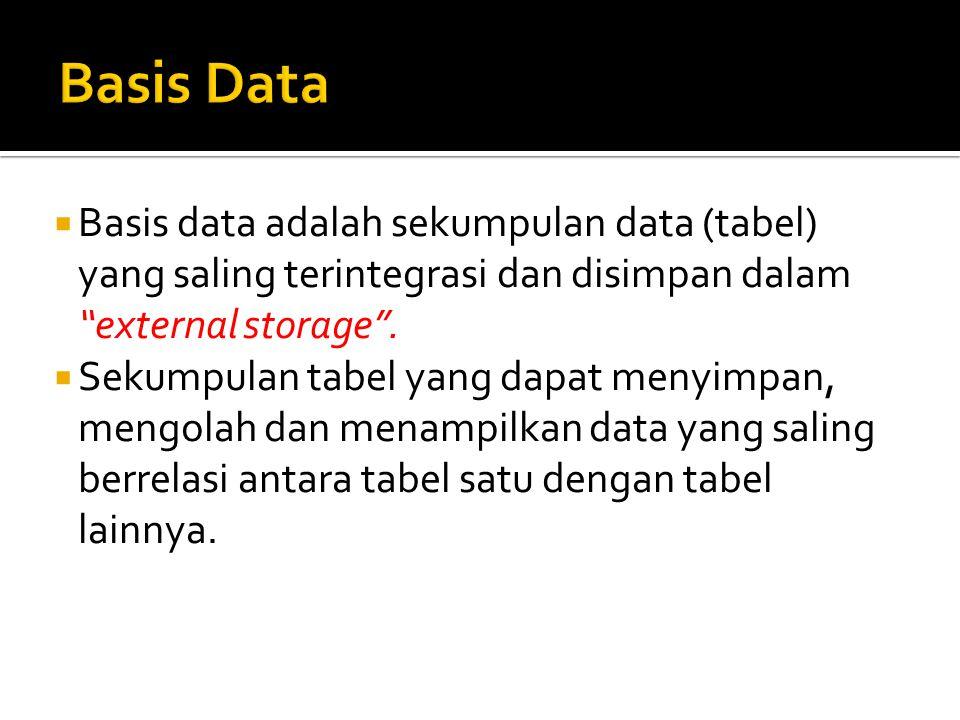  Basis data adalah sekumpulan data (tabel) yang saling terintegrasi dan disimpan dalam external storage .