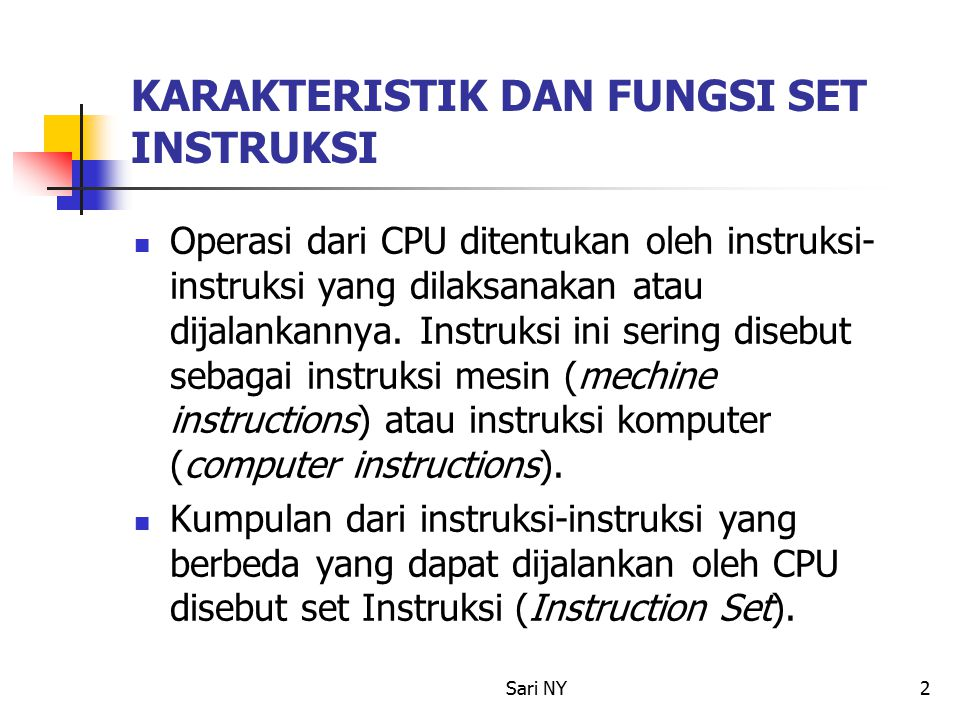 Sari NY2 KARAKTERISTIK DAN FUNGSI SET INSTRUKSI Operasi dari CPU ditentukan oleh instruksi- instruksi yang dilaksanakan atau dijalankannya.