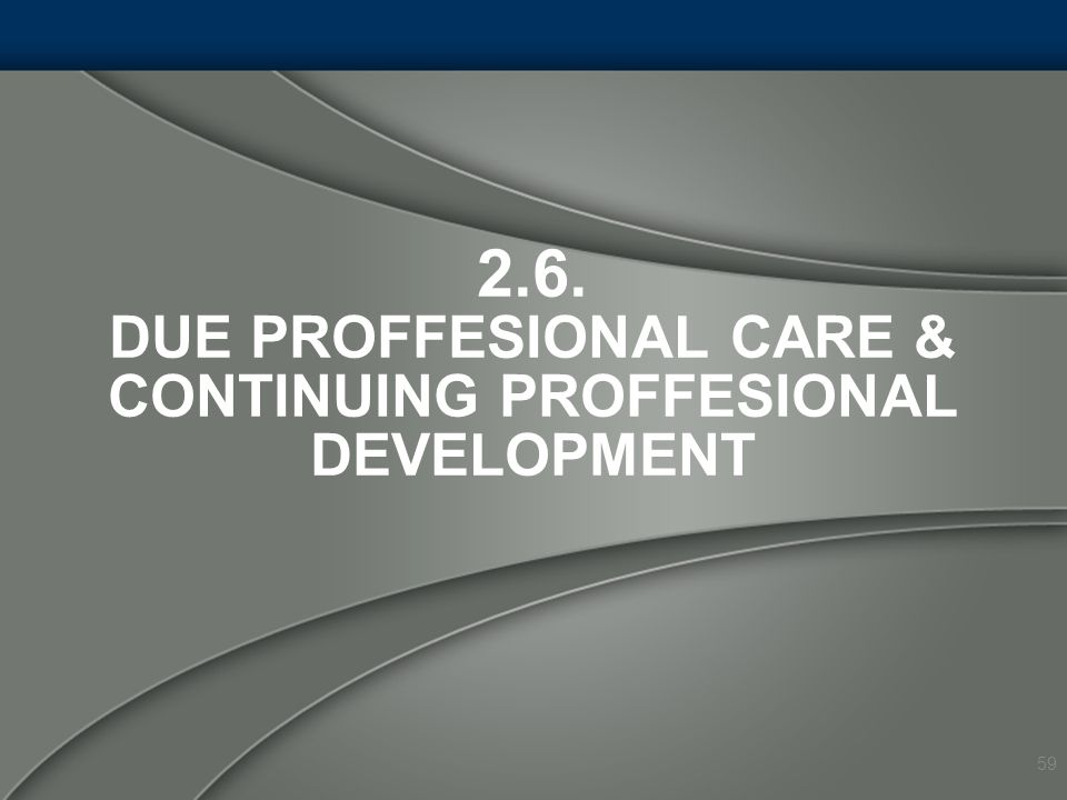 2.6. DUE PROFFESIONAL CARE & CONTINUING PROFFESIONAL DEVELOPMENT 59