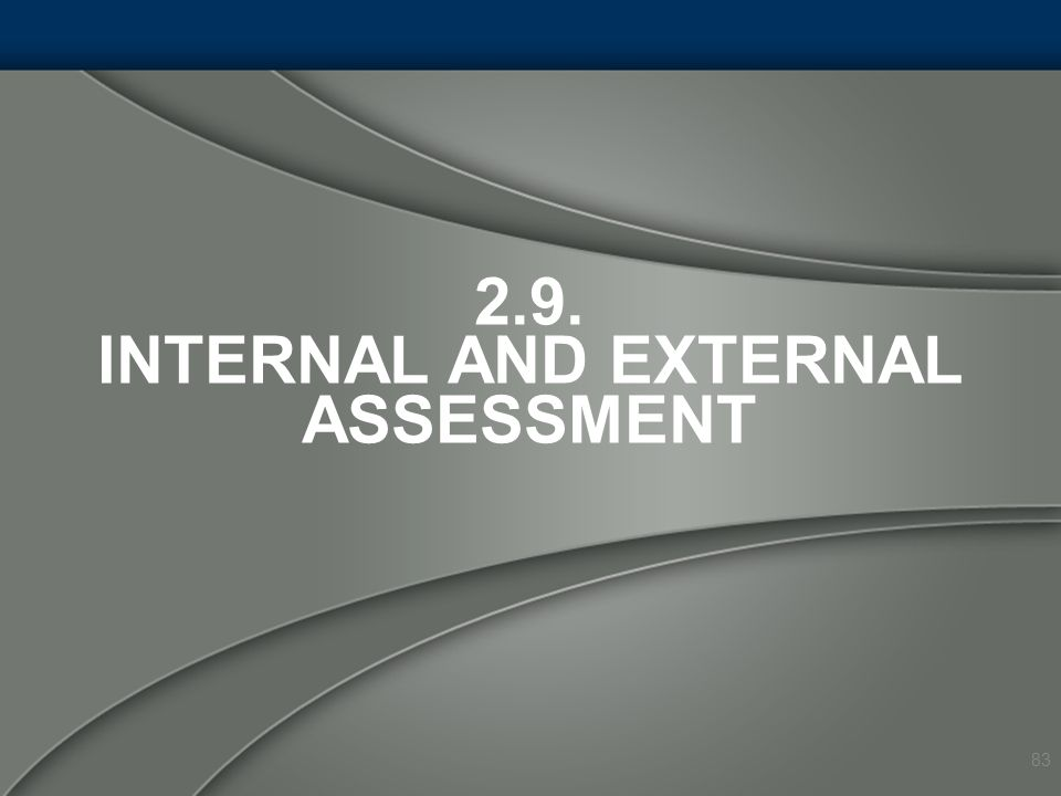 2.9. INTERNAL AND EXTERNAL ASSESSMENT 83