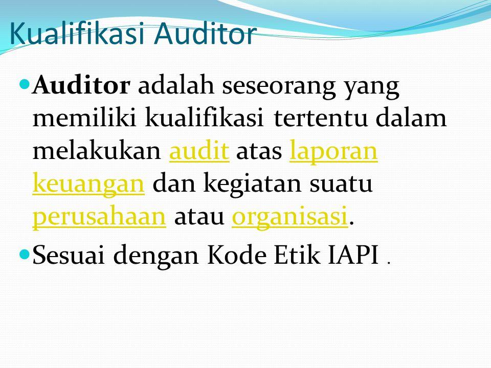 Kualifikasi Auditor Auditor adalah seseorang yang memiliki kualifikasi tertentu dalam melakukan audit atas laporan keuangan dan kegiatan suatu perusahaan atau organisasi.auditlaporan keuangan perusahaanorganisasi Sesuai dengan Kode Etik IAPI.