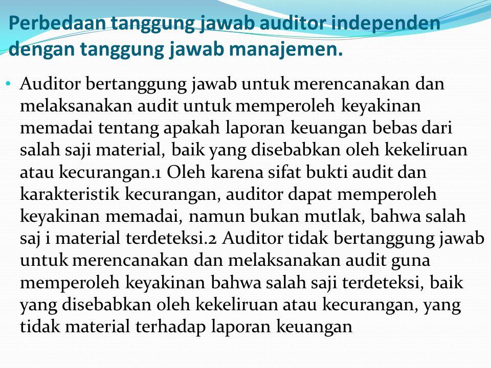 Perbedaan tanggung jawab auditor independen dengan tanggung jawab manajemen.
