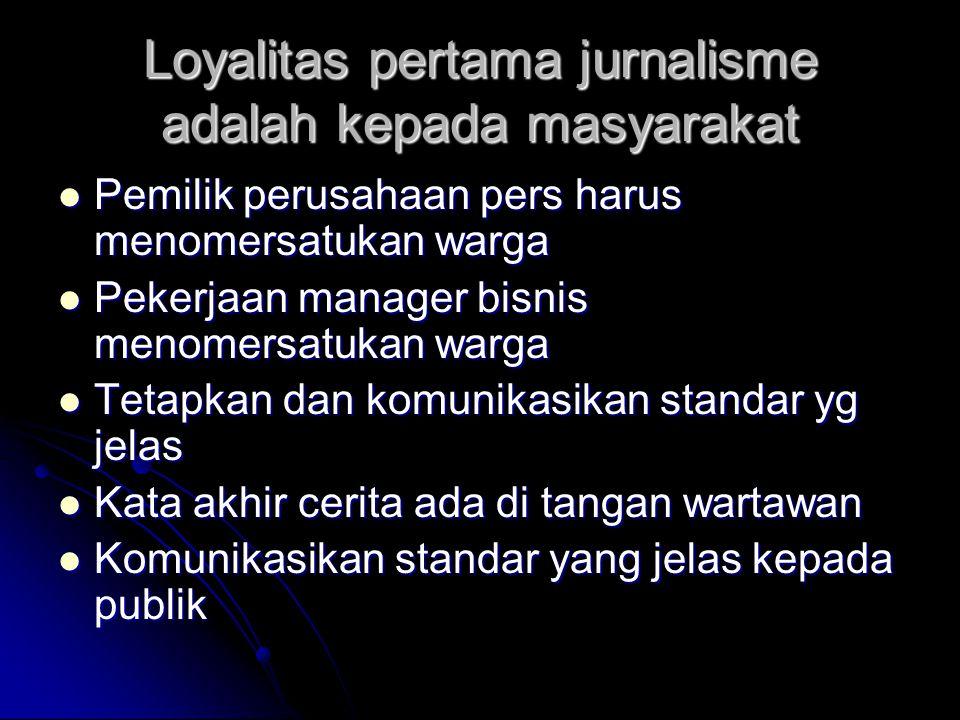 Loyalitas pertama jurnalisme adalah kepada masyarakat Pemilik perusahaan pers harus menomersatukan warga Pemilik perusahaan pers harus menomersatukan