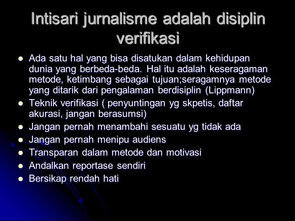 Intisari jurnalisme adalah disiplin verifikasi Ada satu hal yang bisa disatukan dalam kehidupan dunia yang berbeda-beda. Hal itu adalah keseragaman me