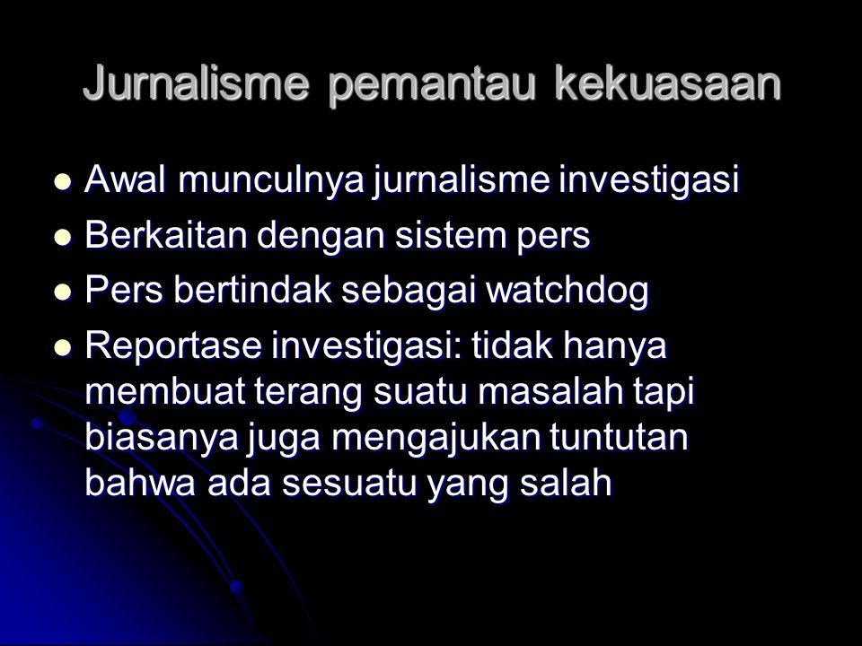 Jurnalisme pemantau kekuasaan Awal munculnya jurnalisme investigasi Awal munculnya jurnalisme investigasi Berkaitan dengan sistem pers Berkaitan denga
