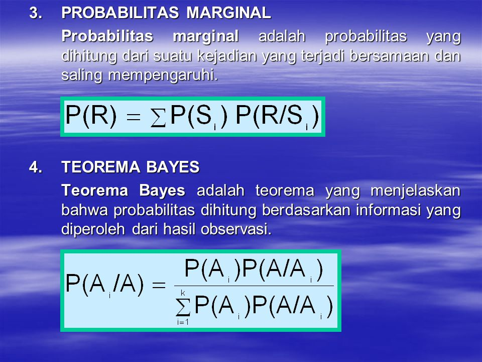 3.PROBABILITAS MARGINAL Probabilitas marginal adalah probabilitas yang dihitung dari suatu kejadian yang terjadi bersamaan dan saling mempengaruhi. 4.