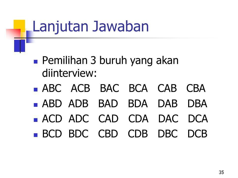 Lanjutan Jawaban Pemilihan 3 buruh yang akan diinterview: ABC ACB BAC BCA CAB CBA ABD ADB BAD BDA DAB DBA ACD ADC CAD CDA DAC DCA BCD BDC CBD CDB DBC