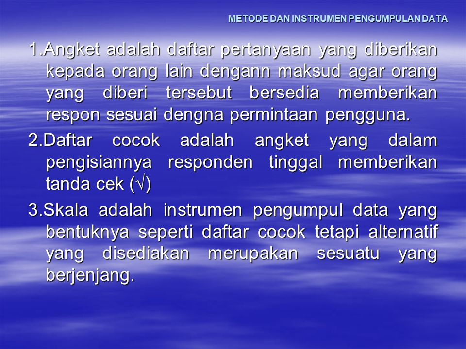 METODE DAN INSTRUMEN PENGUMPULAN DATA 1.Angket adalah daftar pertanyaan yang diberikan kepada orang lain dengann maksud agar orang yang diberi tersebu