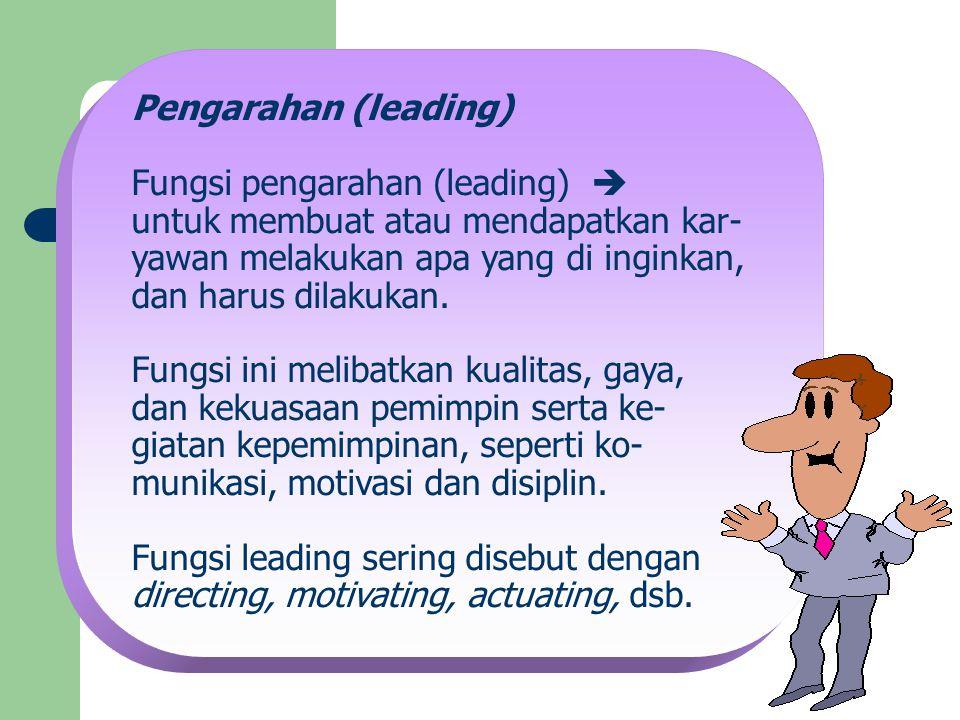 Pengarahan (leading) Fungsi pengarahan (leading)  untuk membuat atau mendapatkan kar- yawan melakukan apa yang di inginkan, dan harus dilakukan. Fung