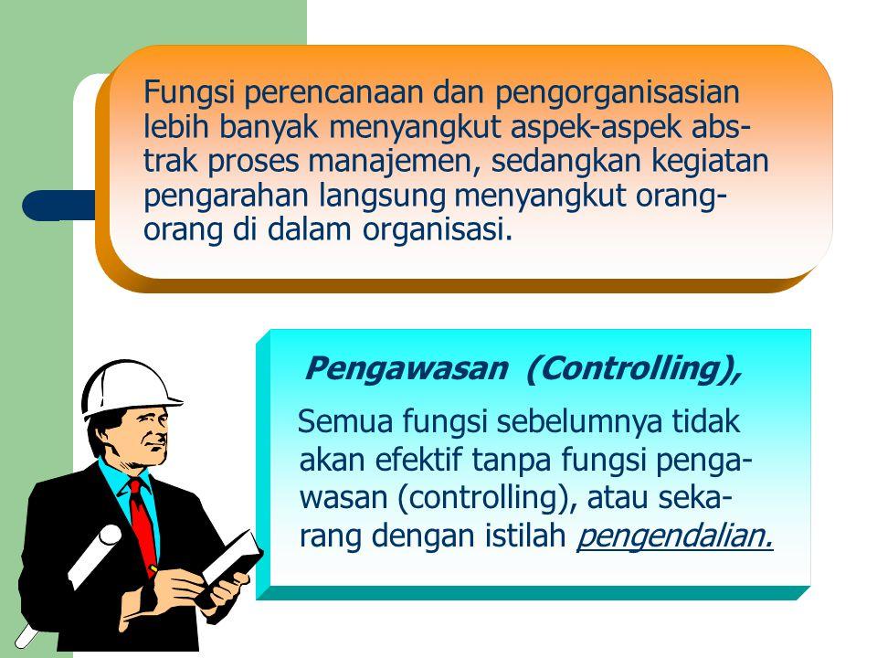 Fungsi perencanaan dan pengorganisasian lebih banyak menyangkut aspek-aspek abs- trak proses manajemen, sedangkan kegiatan pengarahan langsung menyang