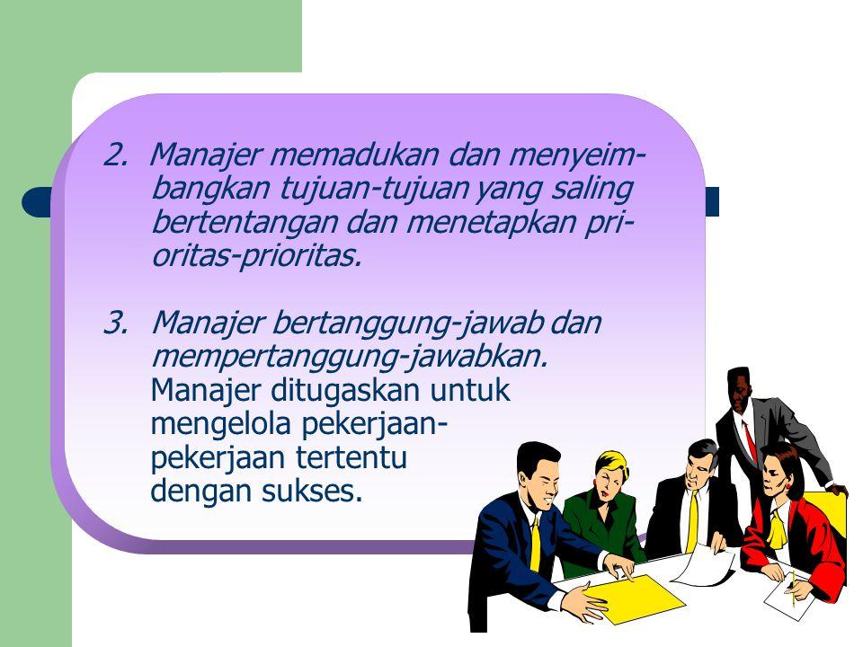 2. Manajer memadukan dan menyeim- bangkan tujuan-tujuan yang saling bertentangan dan menetapkan pri- oritas-prioritas. 3.Manajer bertanggung-jawab dan