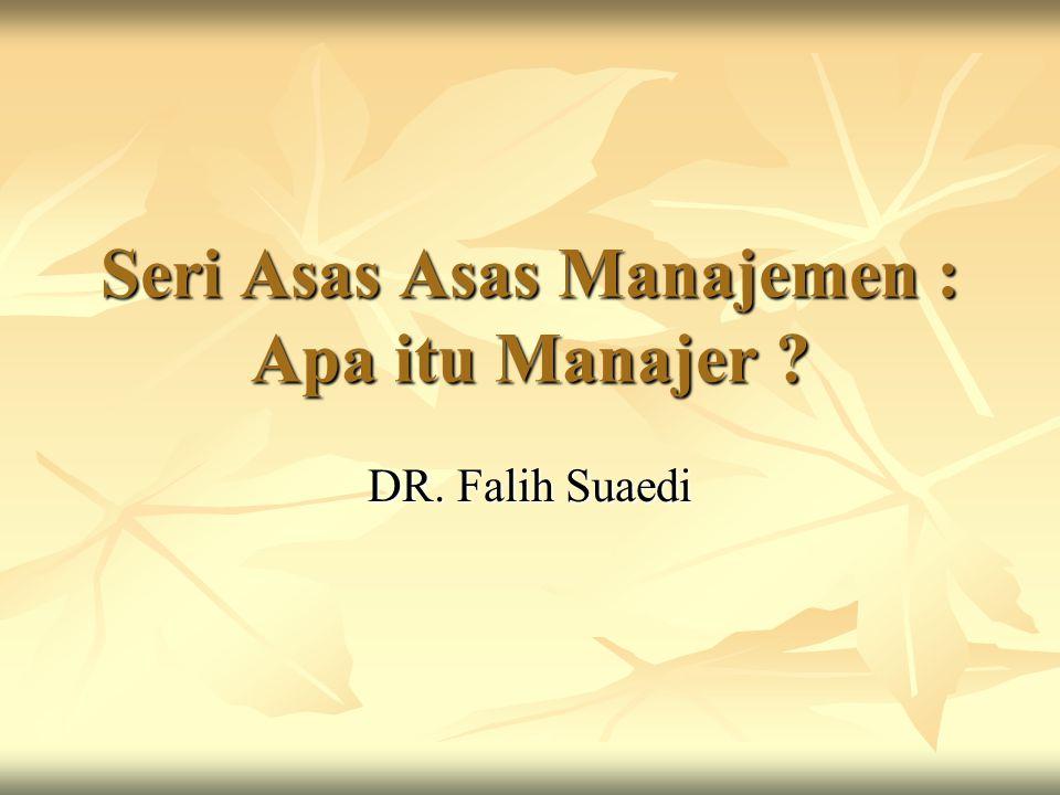 Seri Asas Asas Manajemen : Apa itu Manajer ? DR. Falih Suaedi