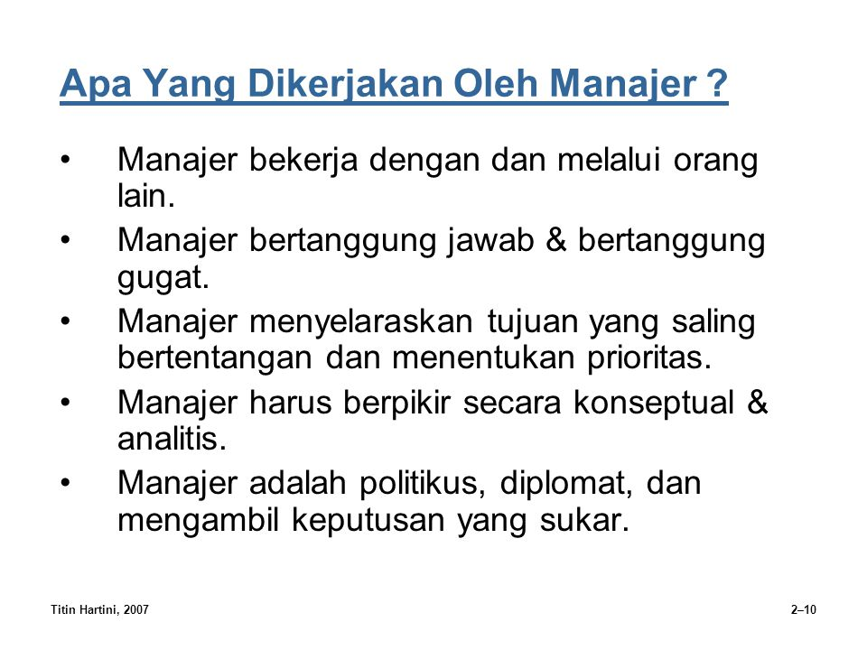Titin Hartini, 20072–10 Apa Yang Dikerjakan Oleh Manajer ? Manajer bekerja dengan dan melalui orang lain. Manajer bertanggung jawab & bertanggung guga