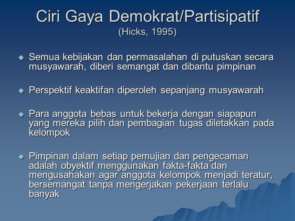 Ciri Gaya Demokrat/Partisipatif (Hicks, 1995)  Semua kebijakan dan permasalahan di putuskan secara musyawarah, diberi semangat dan dibantu pimpinan 