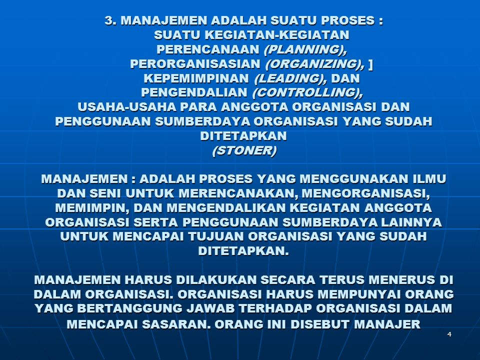 4 3. MANAJEMEN ADALAH SUATU PROSES : SUATU KEGIATAN-KEGIATAN PERENCANAAN (PLANNING), PERORGANISASIAN (ORGANIZING), ] KEPEMIMPINAN (LEADING), DAN PENGE