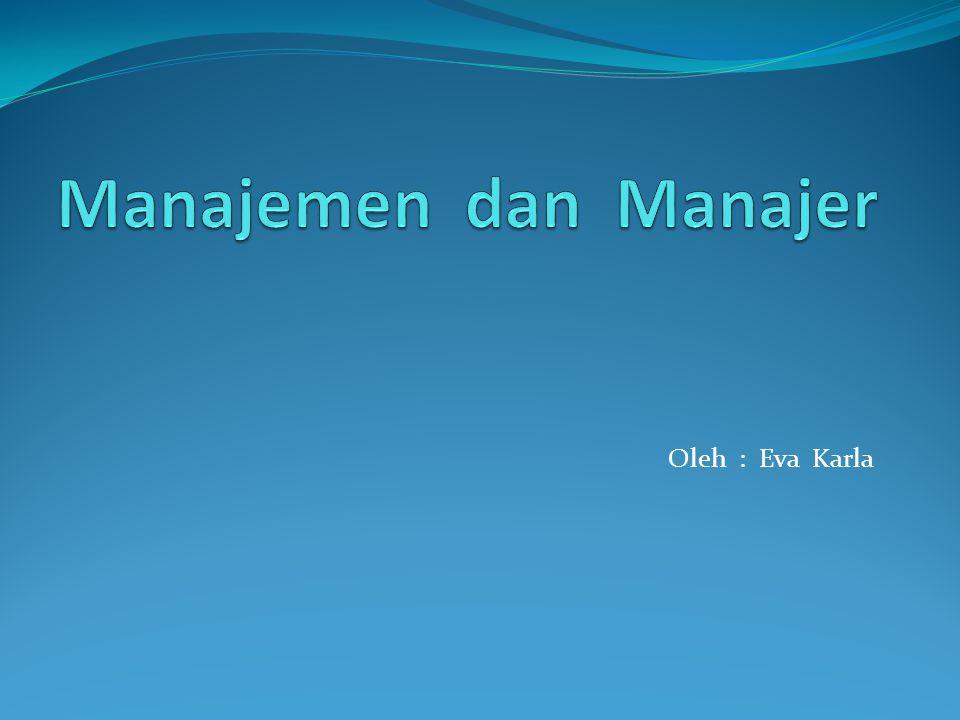 Manajemen adalah : Koordinasi semua sumber daya Sumber daya : 1.