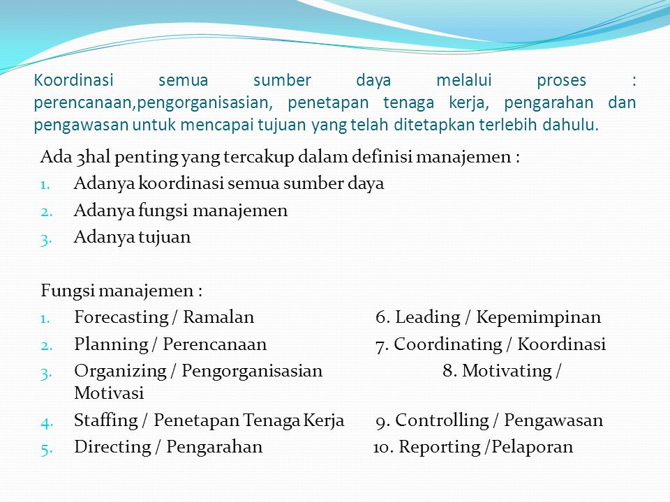 Koordinasi semua sumber daya melalui proses : perencanaan,pengorganisasian, penetapan tenaga kerja, pengarahan dan pengawasan untuk mencapai tujuan ya