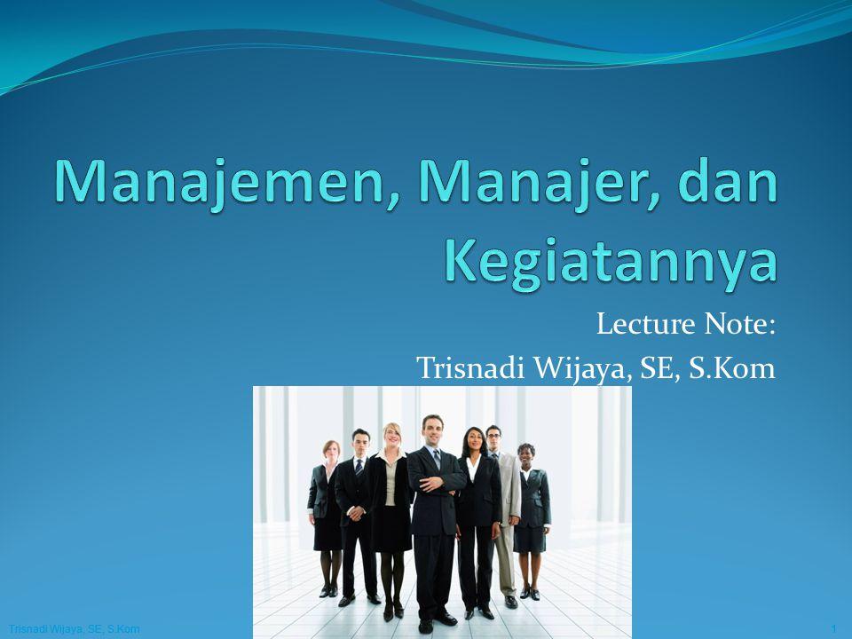 Trisnadi Wijaya, SE, S.Kom Manajemen Umum1 Trisnadi Wijaya, SE, S.Kom Manajemen Umum1 Lecture Note: Trisnadi Wijaya, SE, S.Kom