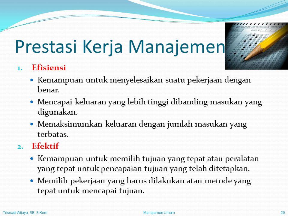 Trisnadi Wijaya, SE, S.Kom Manajemen Umum20 Prestasi Kerja Manajemen 1.