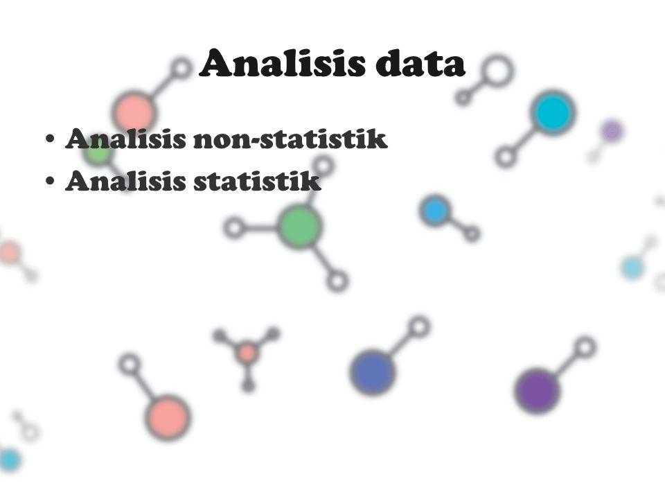 Data kualitatif, yaitu data-data yang tidak bisa di-angka-kan  analisis non-statistik Data kualitatif biasanya diolah atau dianalisis berdasarkan isinya (subtansinya).