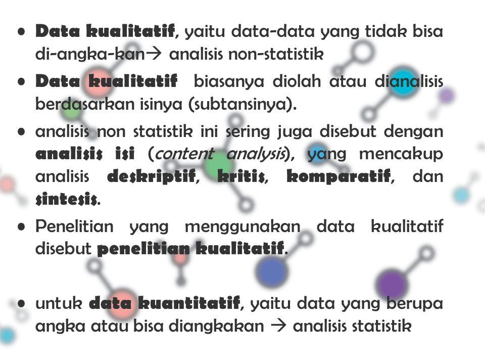 Data kualitatif, yaitu data-data yang tidak bisa di-angka-kan  analisis non-statistik Data kualitatif biasanya diolah atau dianalisis berdasarkan isi