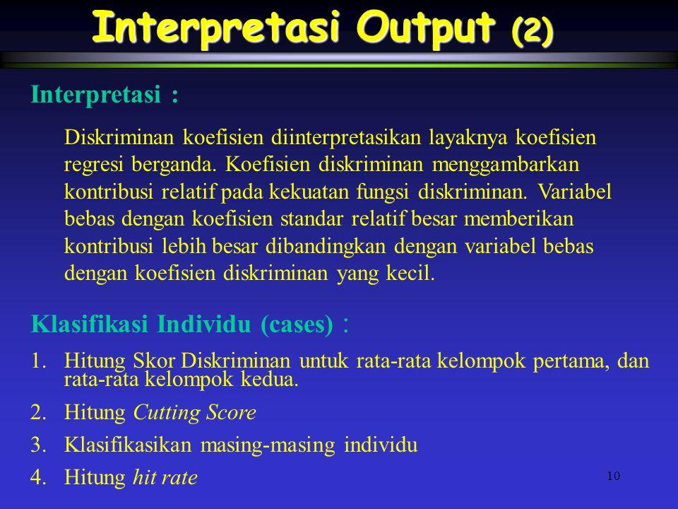 10 Interpretasi Output (2) Interpretasi : Diskriminan koefisien diinterpretasikan layaknya koefisien regresi berganda.