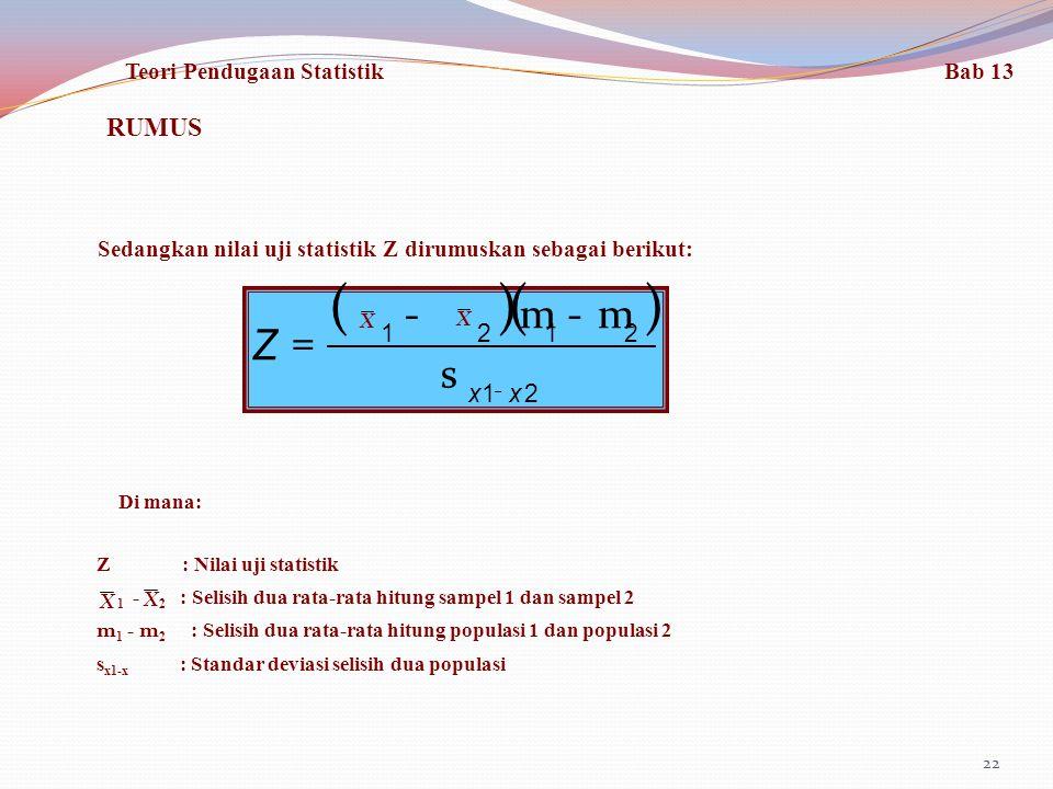 22 RUMUS Sedangkan nilai uji statistik Z dirumuskan sebagai berikut: ()() 21 2121 xx Z - s m-m- = Di mana: Z : Nilai uji statistik 1 - 2 : Selisih dua