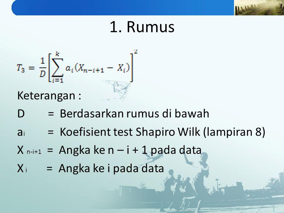 1. Rumus Keterangan : D = Berdasarkan rumus di bawah a i = Koefisient test Shapiro Wilk (lampiran 8) X n-i+1 = Angka ke n – i + 1 pada data X i = Angk