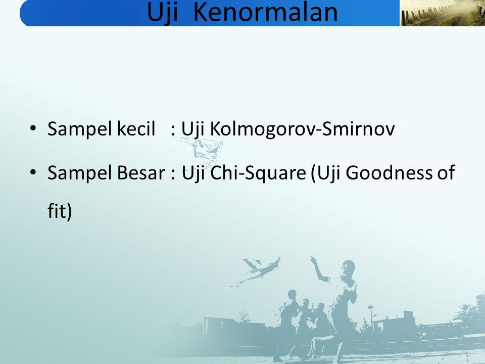 Uji Kenormalan Sampel kecil : Uji Kolmogorov-Smirnov Sampel Besar : Uji Chi-Square (Uji Goodness of fit)