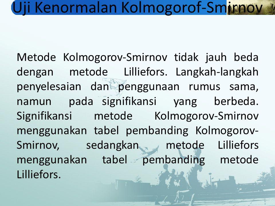 Uji Kenormalan Kolmogorof-Smirnov Metode Kolmogorov-Smirnov tidak jauh beda dengan metode Lilliefors. Langkah-langkah penyelesaian dan penggunaan rumu