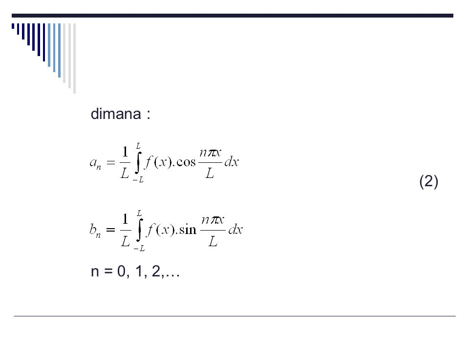 Jika f(x) mempunyai periode 2L, maka : (3) dimana : c = bilangan riil