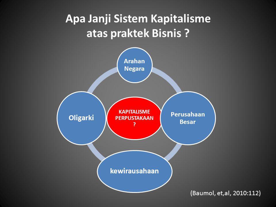 Apa Janji Sistem Kapitalisme atas praktek Bisnis ? KAPITALISME PERPUSTAKAA N ? Arahan Negara Perusahaan Besar kewirausahaan Oligarki (Baumol, et,al, 2