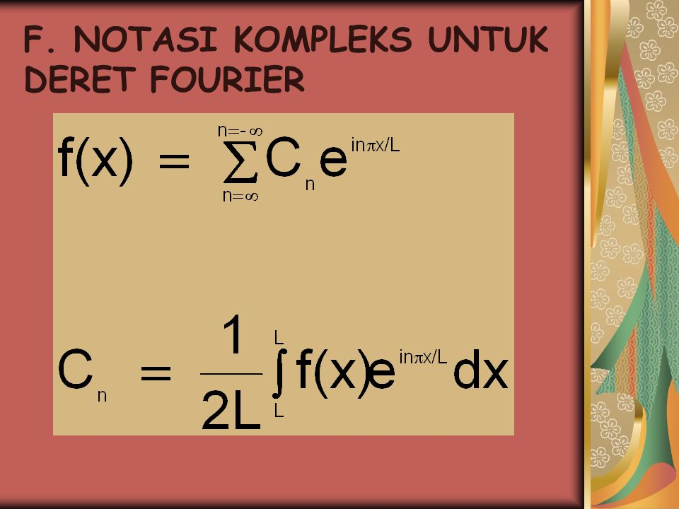 G. FUNGSI TEGAK LURUS Dua fungsi A m (x) dan B n (x) saling tegak lurus pada (-L,L) jika :