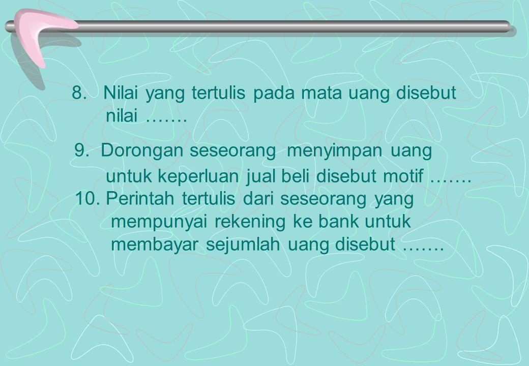 CONTOH SOAL 1.Sebelum mengenal uang orang melakukan pertukaran dengan cara ……. 2.……. Digunakan sebagai alat pembayaran yang sah 3.Uang ……. Saat ini ba