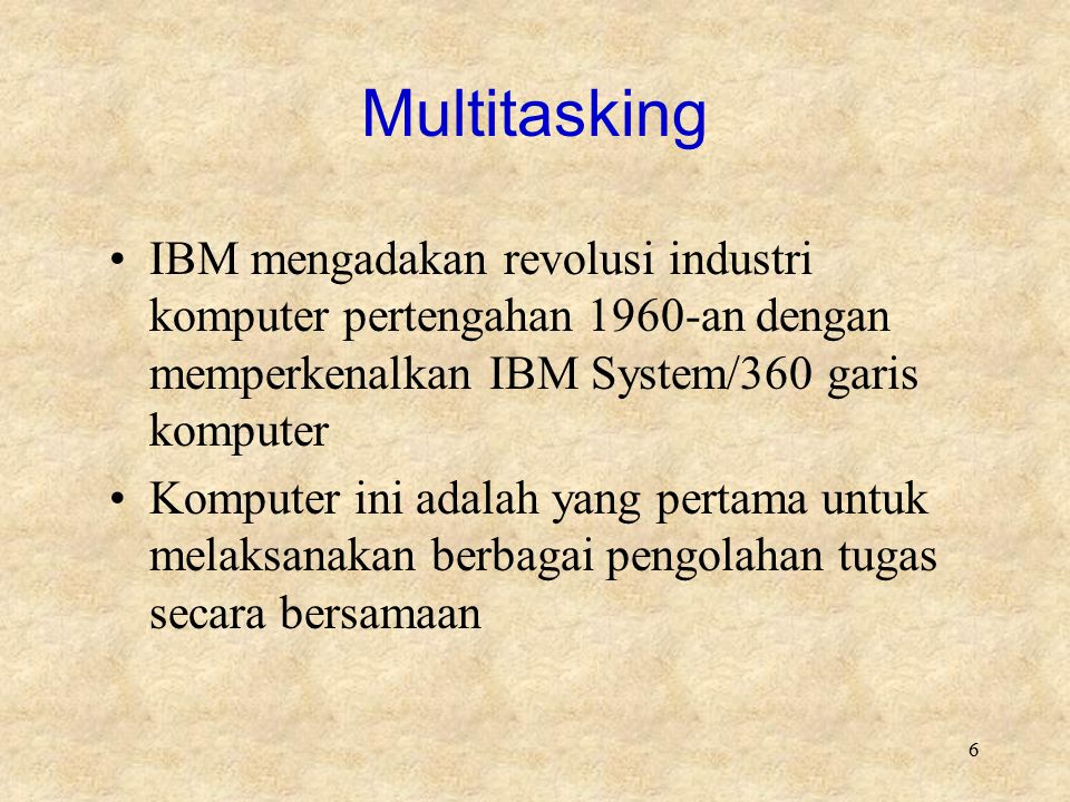 6 Multitasking IBM mengadakan revolusi industri komputer pertengahan 1960-an dengan memperkenalkan IBM System/360 garis komputer Komputer ini adalah y