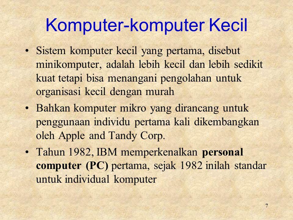 7 Komputer-komputer Kecil Sistem komputer kecil yang pertama, disebut minikomputer, adalah lebih kecil dan lebih sedikit kuat tetapi bisa menangani pe