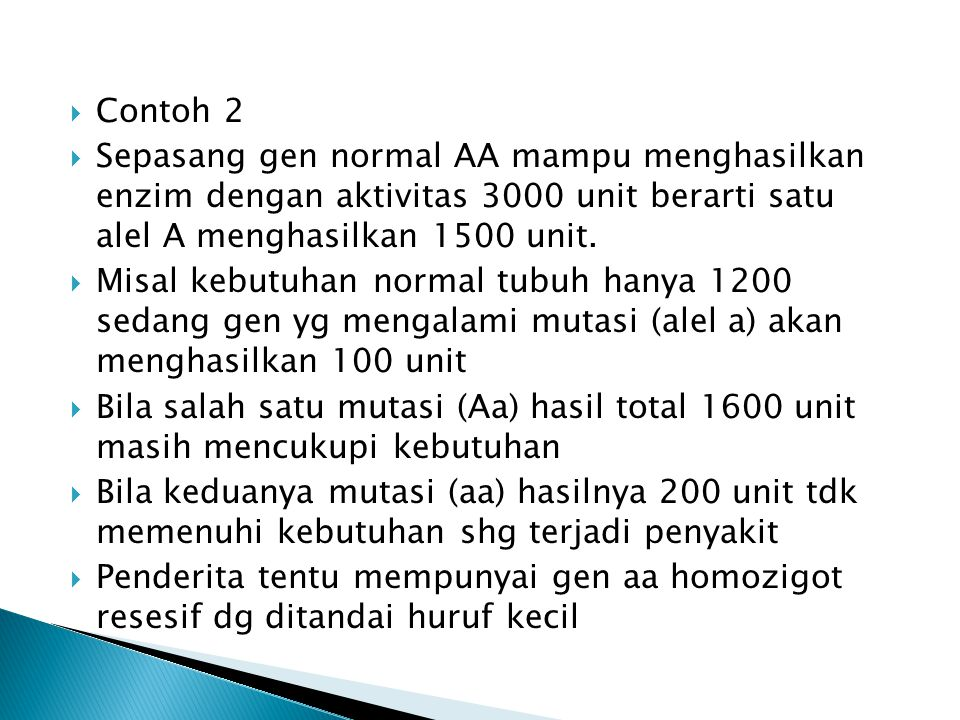  Contoh 2  Sepasang gen normal AA mampu menghasilkan enzim dengan aktivitas 3000 unit berarti satu alel A menghasilkan 1500 unit.  Misal kebutuhan